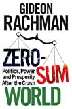 Zero-sum World: Power and Politics After the Crash