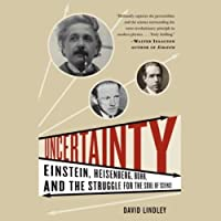 Uncertainty: Einstein, Heisenberg, Bohr, and the Struggle for the Soul of Science (       UNABRIDGED) by David Lindley Narrated by Robert Blumenfeld