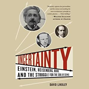Uncertainty: Einstein, Heisenberg, Bohr, and the Struggle for the Soul of Science | [David Lindley]