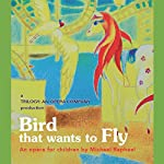 Bird That Wants to Fly | Diane Leslie Kaufman,Olya Kalatsei