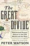 The Great Divide: Nature and Human Nature in the Old World and the New (0061672467) by Watson, Peter