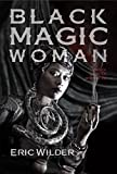 Black Magic Woman (Time Twisting Historical New Orleans Louisiana Thriller): Noir New Orleans Paranormal Mystery (French Quarter Mystery Book 4)
