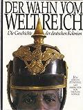 Der Wahn vom Weltreich. Die Geschichte der deutschen Kolonien