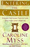 Entering the Castle: Finding the Inner Path to God and Your Souls Purpose
