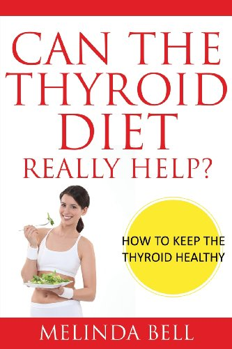 Can The Thyroid Diet Really Help: How To Keep The Thyroid Healthy