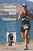 The Complete Nutrition Guide for Triathletes: The Essential Step-by-Step Guide to Proper Nutrition for Sprint, Olympic, Half Ironman, and Ironman Distances