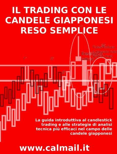 IL TRADING CON LE CANDELE GIAPPONESI RESO SEMPLICE   La guida introduttiva al candlestick trading e alle strat PDF