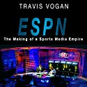 ESPN: The Making of a Sports Media Empire Audiobook by Travis Vogan Narrated by Brad Enright