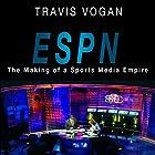 ESPN: The Making of a Sports Media Empire Hörbuch von Travis Vogan Gesprochen von: Brad Enright
