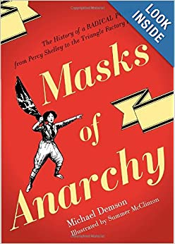 Masks Of Anarchy The History Of A Radical Poem, From Percy Shelley To The Triangle Factory Fire - Michael Demson, Summer Mcclinton