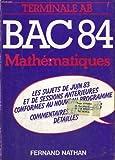 echange, troc COLLECTIF - Bac 84. mathematiques. terminales a, b. les sujets de juin 83 et des sessions anterieures conforme u nouveau programme. comment