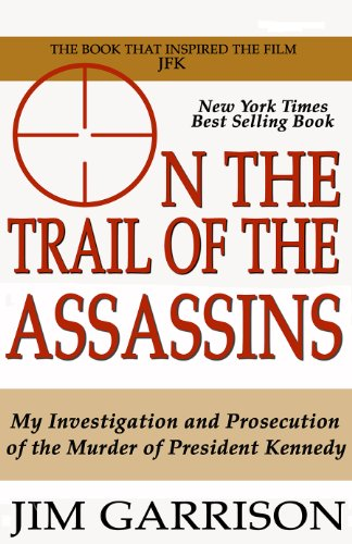 On the Trail of the Assassins: One Man's Quest to Solve the Murder of President Kennedy (English Edition)