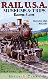 Rail U.S.A.: Museums & Trips, Eastern States: Illustrated Map & Guide