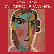 Stories of Dangerous Women Audiobook by Edith Wharton, W. F. Harvey, E. F. Benson, Winifred Holtby, May Sinclair, Joseph Sheridan Le Fanu, Eleanor Smith Narrated by Cathy Dobson