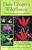Door Countys Wildflowers A Field Guide For The Curious