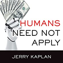 Humans Need Not Apply: A Guide to Wealth and Work in the Age of Artificial Intelligence Audiobook by Jerry Kaplan Narrated by John Pruden