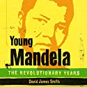 Young Mandela: The Revolutionary Years (       UNABRIDGED) by David James Smith Narrated by Allyson Johnson