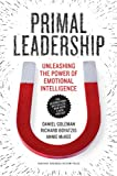 Primal Leadership, With a New Preface by the Authors: Unleashing the Power of Emotional Intelligence