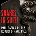 Snakes in Suits: When Psychopaths Go To Work (       UNABRIDGED) by Robert D. Hare, Paul Barbiak Narrated by Todd McLaren