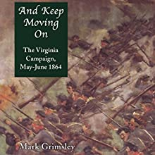 And Keep Moving On: The Virginia Campaign, May-June 1864 (Great Campaigns of the Civil War) | Livre audio Auteur(s) : Mark Grimsley Narrateur(s) : Michael Piotrasch