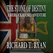 The Stone of Destiny: A Sherlock Holmes Adventure Audiobook by Richard T Ryan Narrated by Nigel Peever