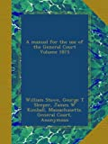 A manual for the use of the General Court Volume 1875