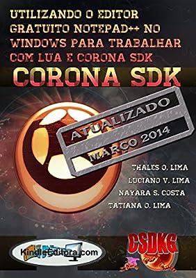 CORONA SDK - Utilizando o editor gratuito Notepad++ no Windows para trabalhar com Lua e Corona SDK. Inclusive com letras acentuadas. (Portuguese Edition)