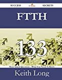 img - for FTTH 133 Success Secrets - 133 Most Asked Questions On FTTH - What You Need To Know book / textbook / text book