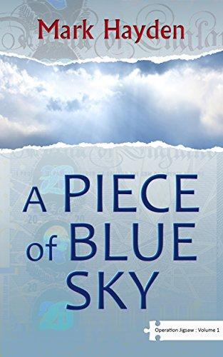 A Piece of Blue Sky - Volume I of The Operation Jigsaw Trilogy (Tom Morton / Conrad Clarke Book 1)