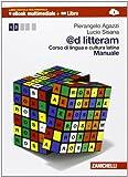 @d litteram. Corso di lingua e cultura latina. Manuale-Esercizi. Con e-book. Con espansione online. Per le Scuole superiori: 1