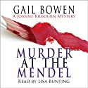 Murder at the Mendel: A Joanne Kilbourne Mystery, Book 2 (       UNABRIDGED) by Gail Bowen Narrated by Lisa Bunting
