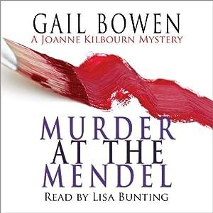 Murder at the Mendel: A Joanne Kilbourne Mystery, Book 2   [Gail Bowen]