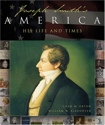 Joseph Smith's America: A Celebration of His Life and Times, WILLIAM W. SLAUGHTER, CHAD M. ORTON