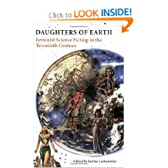 Daughters of Earth: Feminist Science Fiction in the Twentieth Century by Justine Larbalestier