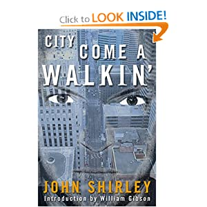 City Come A Walkin' (Axoplasm Books) by John Shirley and William Gibson