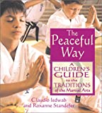 The Peaceful Way: A Children's Guide to the Traditions of the Martial Arts