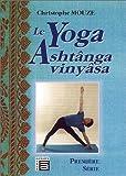 echange, troc Christophe Mouze - Le yoga Ashtânga Vinyâsa : Première série