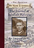 The Journal of Jedediah Barstow: An Emigrant On The Oregon Trail (My Name is America series) (0439063108) by Levine, Ellen