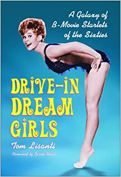 Drive-In Dream Girls: A Galaxy of B-Movie Starlets of the Sixties: Tom
