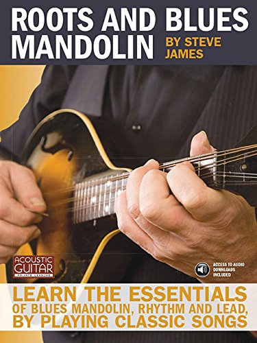 Roots and Blues Mandolin: Learn the Essentials of Blues Mandolin - Rhythm & Lead - By Playing Classic Songs (Acousti