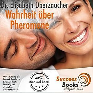 Die Wahrheit über Pheromone und warum sich zwei gut riechen können Hörbuch