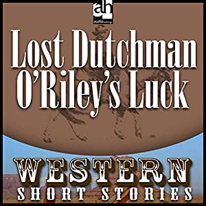 Lost Dutchman O'Riley's Luck Audiobook