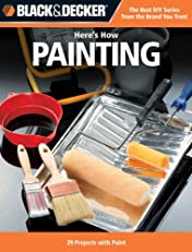 Black & Decker Here's How Painting: 29 Projects with Paint
