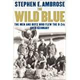 The Wild Blue : The Men and Boys Who Flew the B-24s Over Germany 1944-45 ~ Stephen E. Ambrose