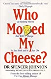 Who Moved My Cheese: An Amazing Way to Deal with Change in Your Work and in Your Life by Johnson, Spencer Reprinted Edition (1999)