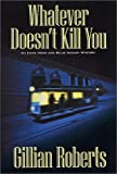 Whatever Doesn't Kill You: An Emma Howe and Billie August Mystery (Emma Howe and Billie Auguast Mysteries) (0312262698) by Roberts, Gillian