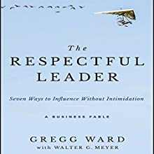 The Respectful Leader: Seven Ways to Influence Without Intimidation | Livre audio Auteur(s) : Gregg Ward, Walter G. Meyer Narrateur(s) : Paul Boehmer