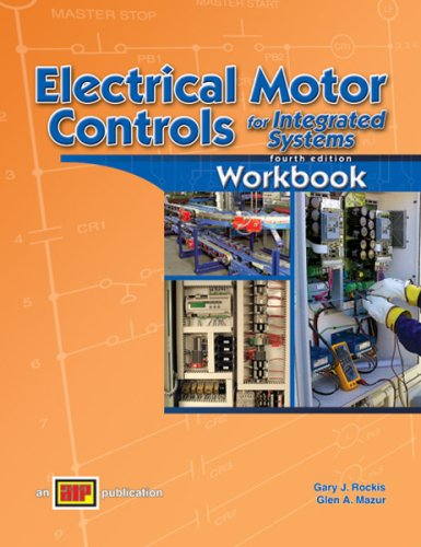 Electrical Motor Controls for Integrated Systems - Workbook - 4th Edition - Amer Technical Pub - AT-1218 - ISBN: 0826912184 - ISBN-13: 9780826912183