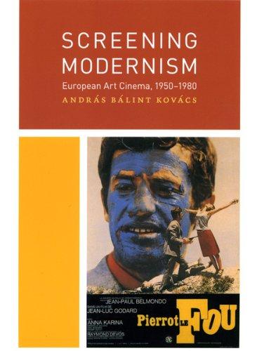 Screening Modernism: European Art Cinema, 1950-1980 (Cinema and Modernity Series)