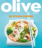 Janine Ratcliffe Olive: 101 Stylish Suppers (Olive Magazine)